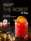 Daring Recipes to Bring Out the Robot in You: Tasty Dishes for Daredevil Robots (English Edition)